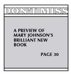 Don't miss a previous of Mary Johnson's brilliant new book. Page 30.